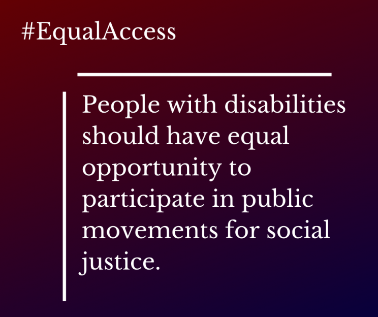 """burgundy to purple shaded background with #EqualAccess written on it and text that says, """"People with disabilities should have equal opportunity to participate in public movements for social justice."""""""